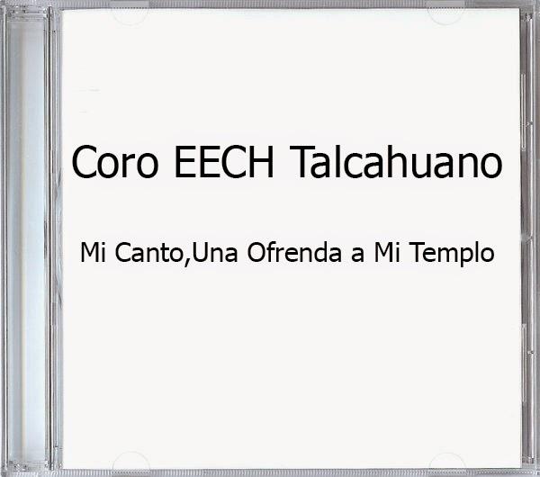 Coro EECH Talcahuano-Mi Canto,Una Ofrenda a Mi Templo-