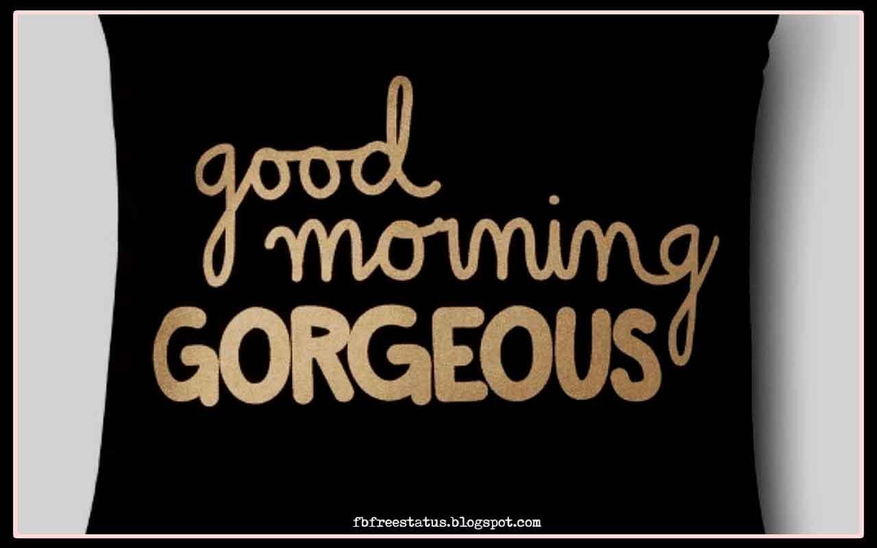 Good Morning Gorgeous!