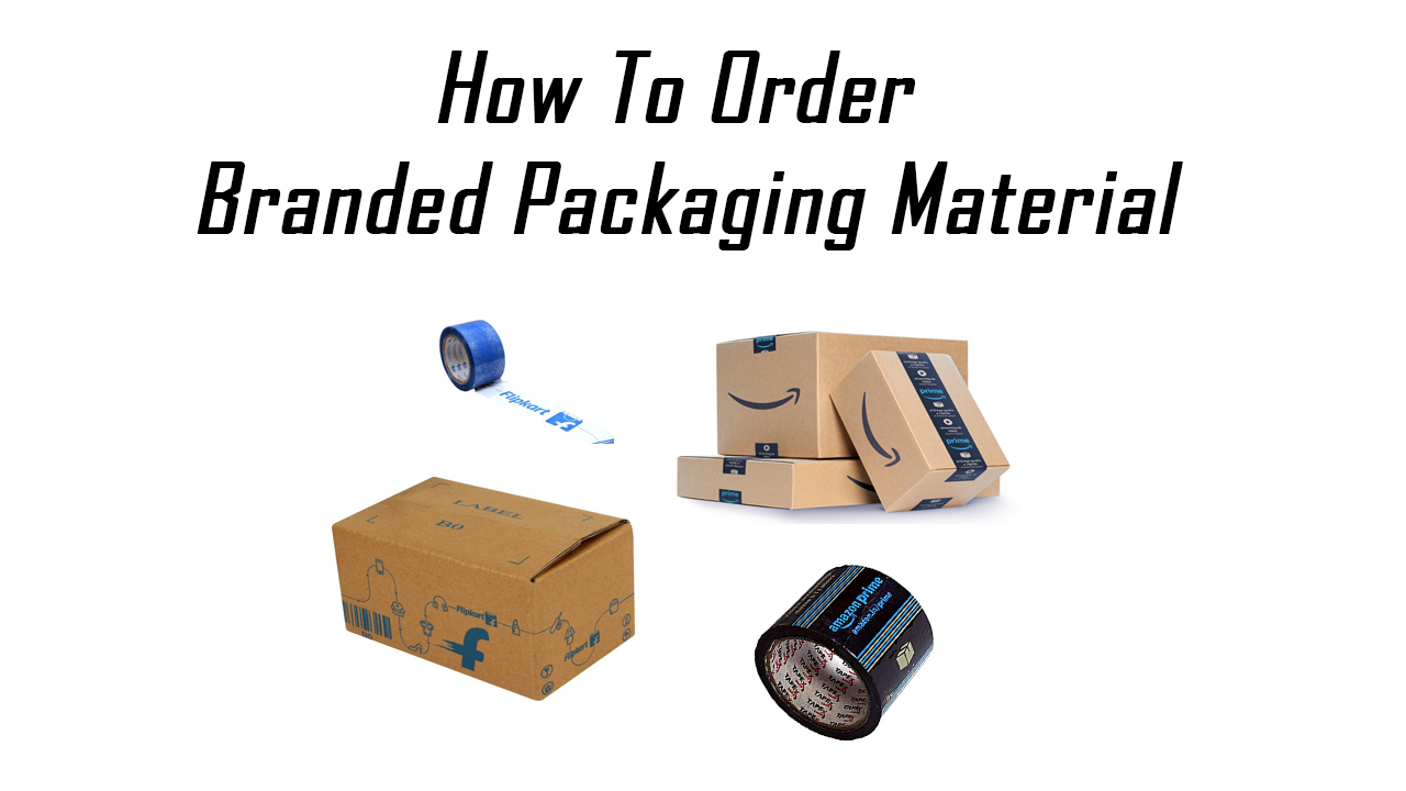 How To Order E-Commerce Branded Packing Material, Order Flipkart Packaging Material, Order Amazon Packaging Material, How To Order E-Commerce Packaging Material, Order E-Commerce Branded Packing Material