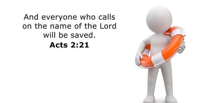 And everyone who calls on the name of the Lord will be saved.