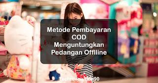 Tingginya Permintaan Transaksi COD Meningkatkan Peluang Toko Offline Bisa Berkembang