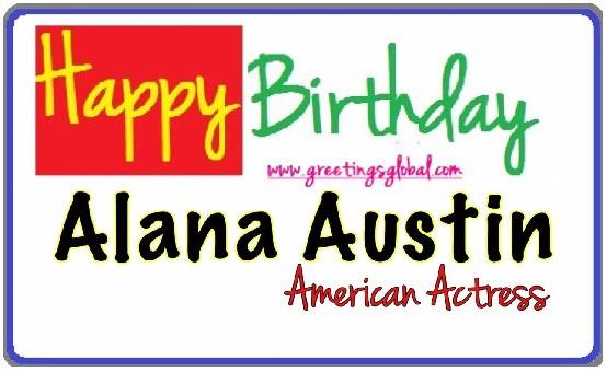 happy birthday Alana Austin