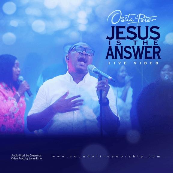 Audio + Video: Osita Peter – Jesus Is The Answer