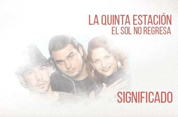 El Sol No Regresa significado de la canción La Quinta Estación.