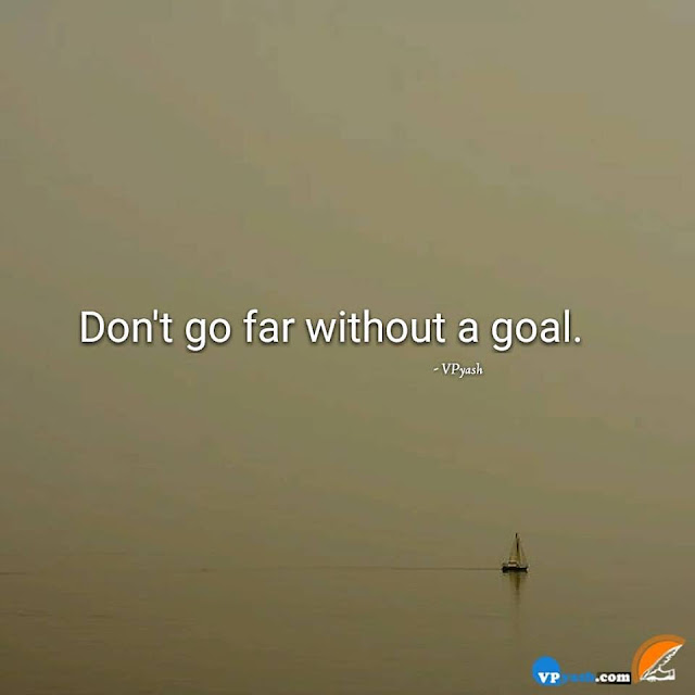 Don't Go Without Goal In Life