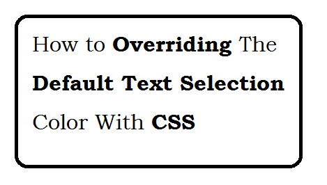 Overriding The Default Text Selection Color With CSS