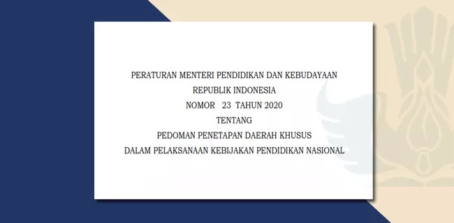 Permendikbud Nomor 23 Tahun 2020 Tentang Pedoman Penetapan Daerah Khusus Dalam Pelaksanaan Kebijakan Pendidikan Nasional