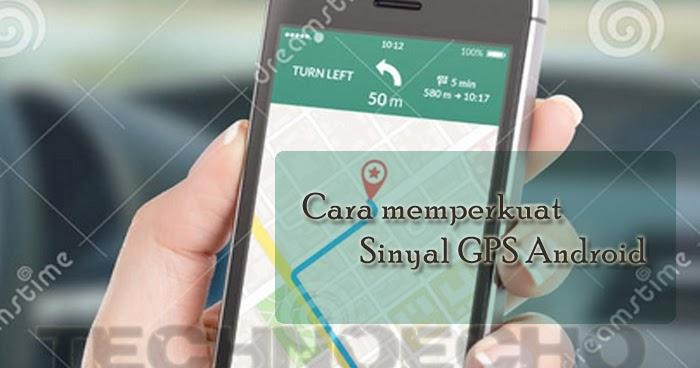 Tips Memperkuat Sinyal Gps Di Hp Android Easy Tech Tutorials