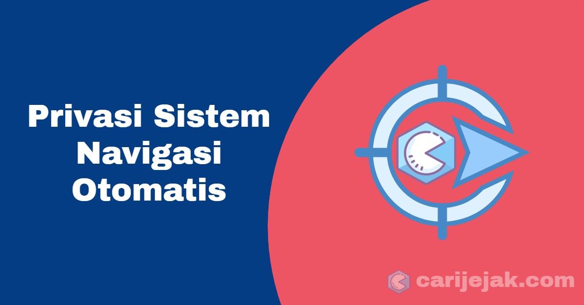 Privasi Sistem Navigasi Otomatis - carijejak.com