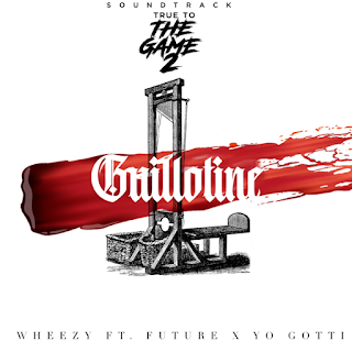"""Wheezy – Guillotine (From """"True to the Game 2"""" Original Motion Picture Soundtrack) [feat. Yo Gotti & Future] Mp3 Download"""