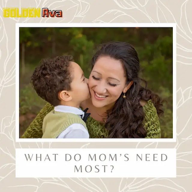 What do mom's need most?