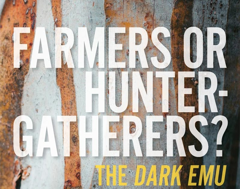 The recent publication of Peter Sutton and Keryn Walshe's book, Farmers Or Hunter-gatherers? The Dark Emu Debate, probably marks a major turning point