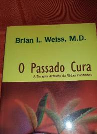 Brian L. Weiss - O PASSADO CURA