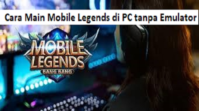 Cara Main Mobile Legends di PC Tanpa Emulator