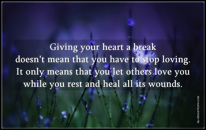 Giving Your Heart A Break Doesn't Mean That You Have To Stop Loving, Picture Quotes, Love Quotes, Sad Quotes, Sweet Quotes, Birthday Quotes, Friendship Quotes, Inspirational Quotes, Tagalog Quotes