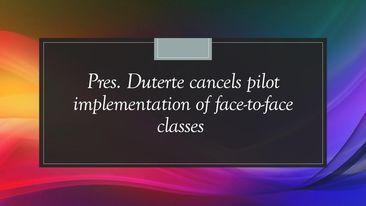 Pres. Duterte cancels pilot implementation of face-to-face classes