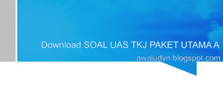 DOWNLOAD SOAL UAS TKJ PAKET UTAMA A