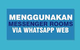 Messenger Room, Fitur Baru WhatsApp Web dan Cara Menggunakannya