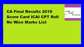 CA Final Results 2016 Score Card ICAI CPT Roll No Wise Marks List