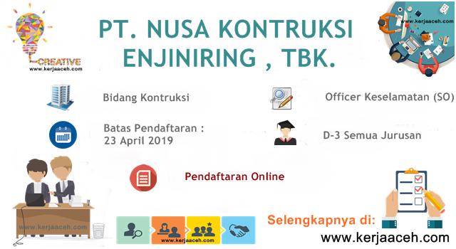 Lowongan Kerja Aceh Terbaru 2019 Gaji 9 Juta s.d 11.7 Juta  Officer Keselamatan  (SO) di PT NUSA Kontruksi Enjiniring