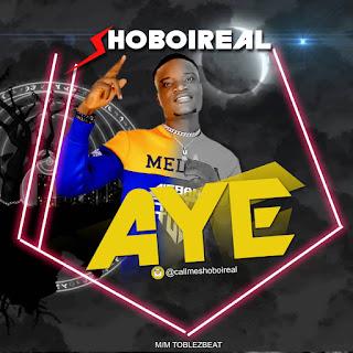 MUSIC: Shoboi Real - AYE (Life)