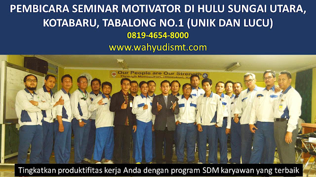 PEMBICARA SEMINAR MOTIVATOR DI HULU SUNGAI UTARA, KOTABARU, TABALONG  NO.1,  Training Motivasi di HULU SUNGAI UTARA, KOTABARU, TABALONG , Softskill Training di HULU SUNGAI UTARA, KOTABARU, TABALONG , Seminar Motivasi di HULU SUNGAI UTARA, KOTABARU, TABALONG , Capacity Building di HULU SUNGAI UTARA, KOTABARU, TABALONG , Team Building di HULU SUNGAI UTARA, KOTABARU, TABALONG , Communication Skill di HULU SUNGAI UTARA, KOTABARU, TABALONG , Public Speaking di HULU SUNGAI UTARA, KOTABARU, TABALONG , Outbound di HULU SUNGAI UTARA, KOTABARU, TABALONG , Pembicara Seminar di HULU SUNGAI UTARA, KOTABARU, TABALONG