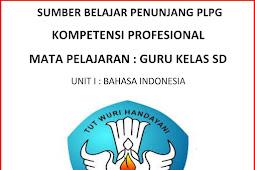 Modul Sumber Belajar Penunjang PLPG Kompetensi Profesional Mata Pelajaran Guru Kelas Unit I Bahasa Indonesia