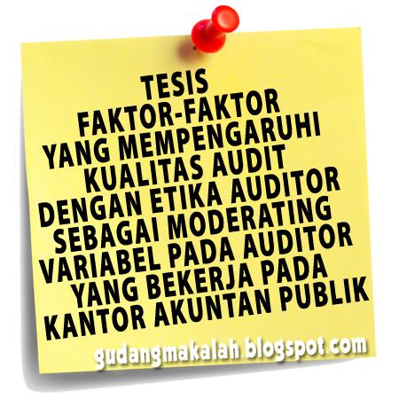 Tesis Faktor Faktor Yang Mempengaruhi Kualitas Audit Dengan Etika Auditor Sebagai Moderating