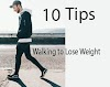 10 Tips For Walking to Lose Weight