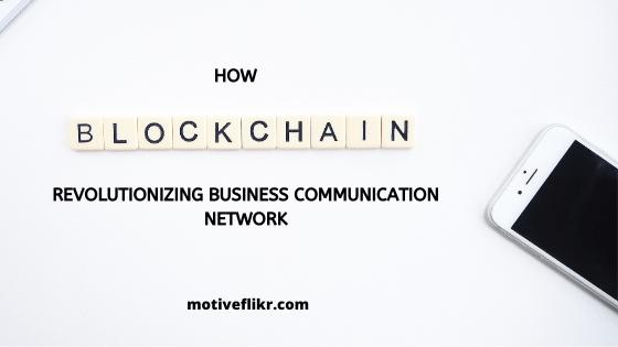 How Blockchain revolutionizing business communication networks