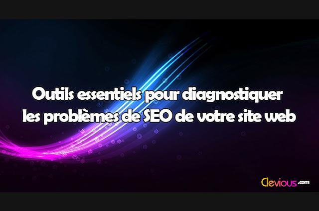 Outils essentiels pour diagnostiquer les problèmes de SEO de votre site web - Clevious