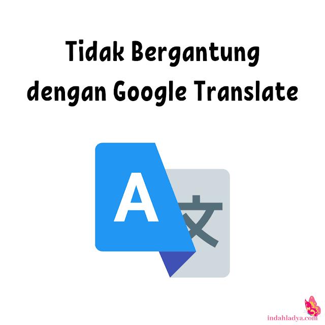 Tidak Bergantung dengan Google Translate