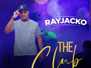 MP3 + VIDEO: Rayjacko - The Club | @iamrayjacko