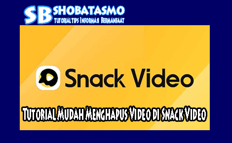 Tutorial Menghapus Video di Snack Video