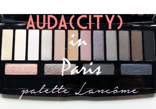 "Trucchi Svelati: Auda[city] in Paris Palette Lancome: ""How Audacious are you today?"""