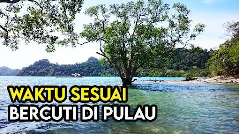 Waktu yang Sesuai untuk Melancong Di Pulau Pulau Malaysia