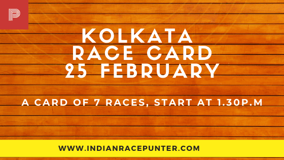 Kolkata Race Card 25 February, India Race Tips by indianracepunter,  Race Cards,