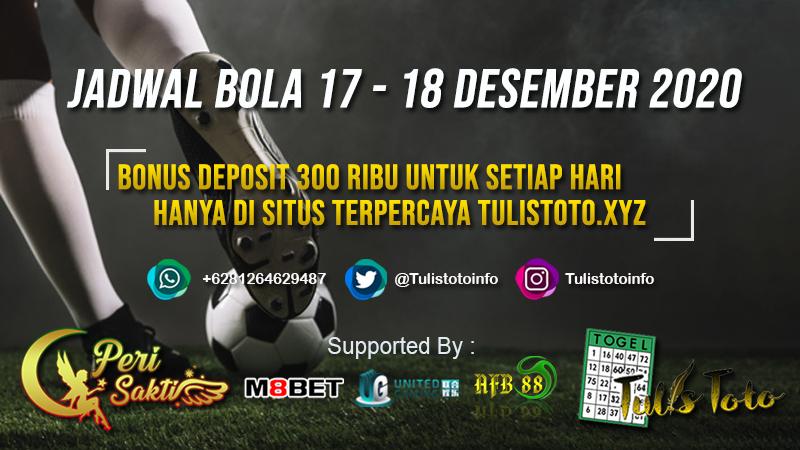 JADWAL BOLA TANGGAL 17 – 18 DESEMBER 2020