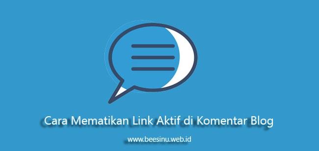 Cara Mematikan Link Aktif di Komentar Blog