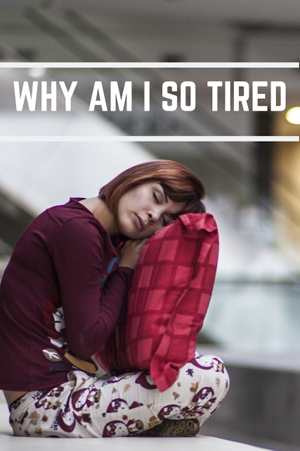 Why Am Ane Ever Tired?
