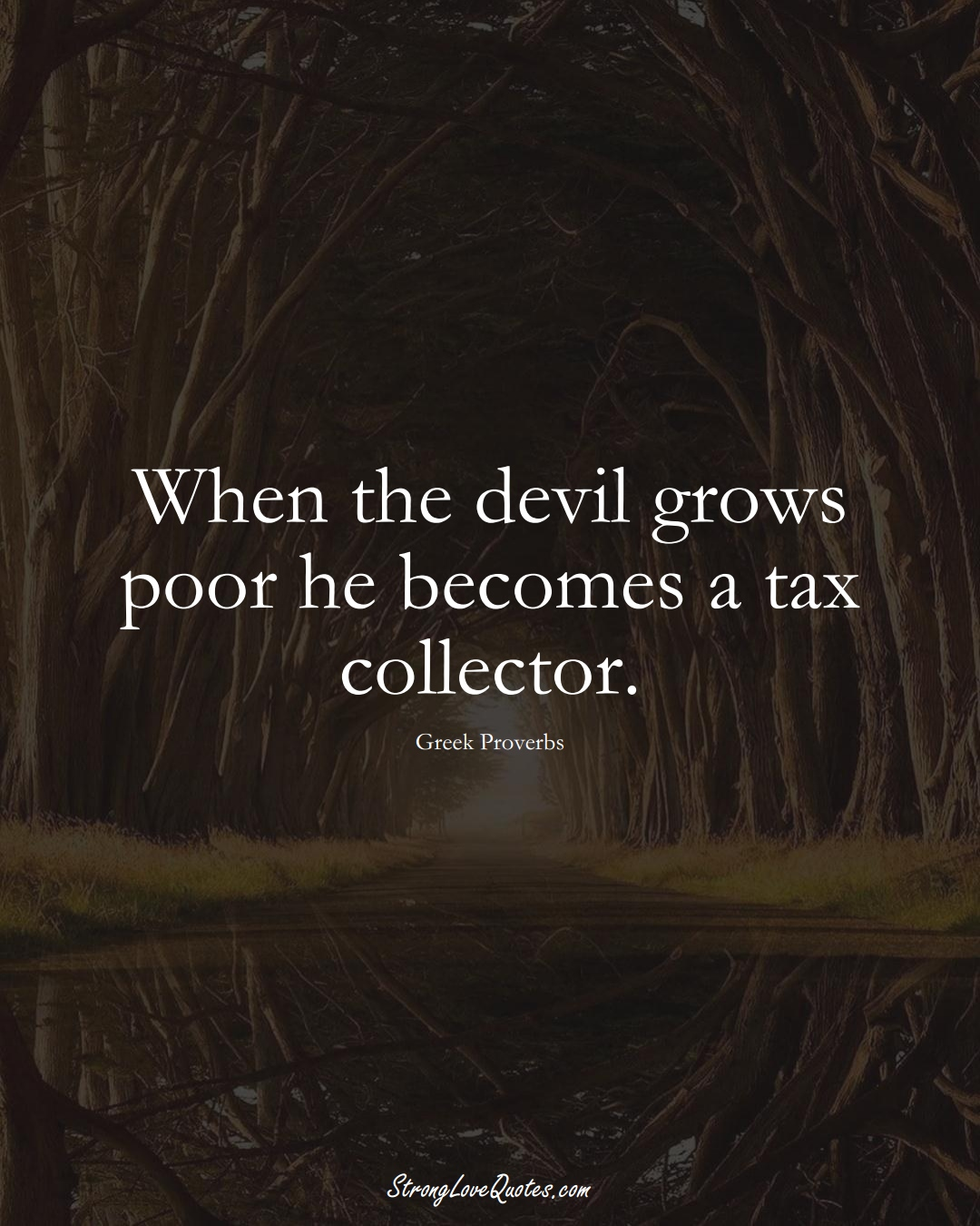 When the devil grows poor he becomes a tax collector. (Greek Sayings);  #EuropeanSayings