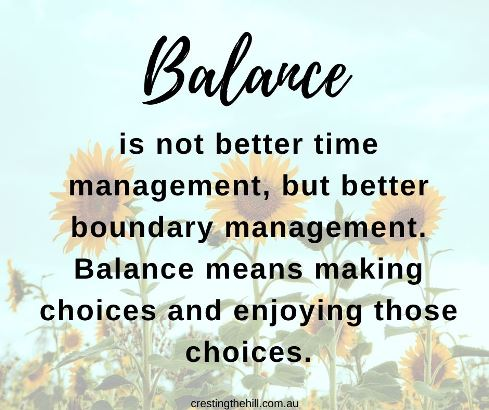 Balance is not better time management, but better boundary management. Balance means making choices and enjoying those choices. #lifequotes
