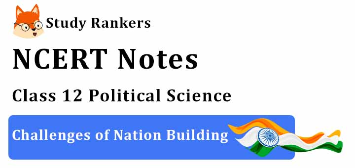 Chapter 1 Challenges of Nation Building Class 12 Political Science Notes