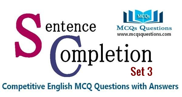 Sentence Completion Test MCQs Set 3