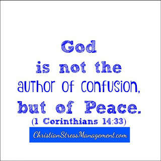 God is not the author of confusion, but of peace. (1 Corinthians 14:33)