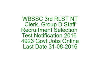WBSSC 3rd RLST NT Clerk, Group D Staff Recruitment Selection Test Notification 2016 4923 Govt Jobs Apply Online Last Date 31-08-2016