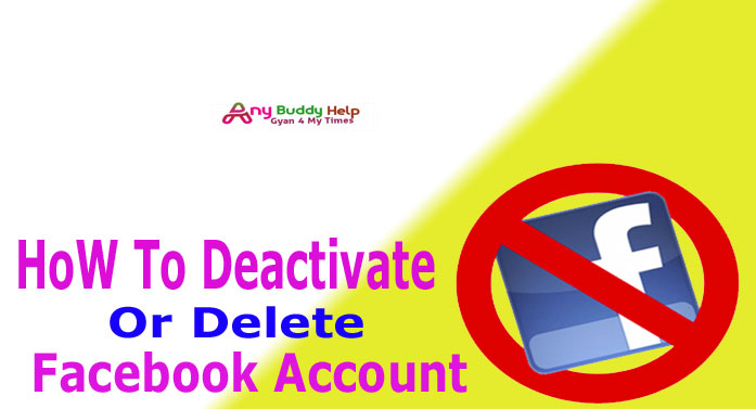 how to deactivate or delete facebook account by anybuddyhelp