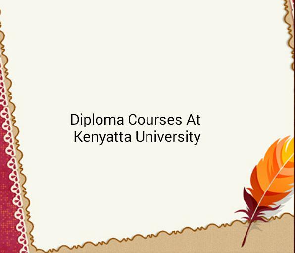 Top 10 Diploma Courses In Kenyatta University 2019