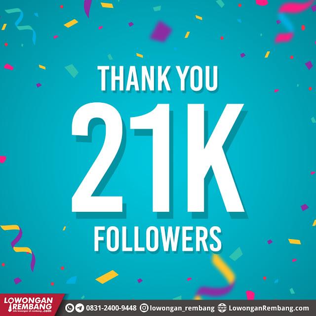 THANK YOU 21K FOLLOWERS LOWONGAN REMBANG DOT COM