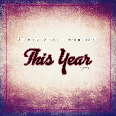 Otee Beatz, Mr Eazi, Terry G & DJ Vision – This Year (Remix)